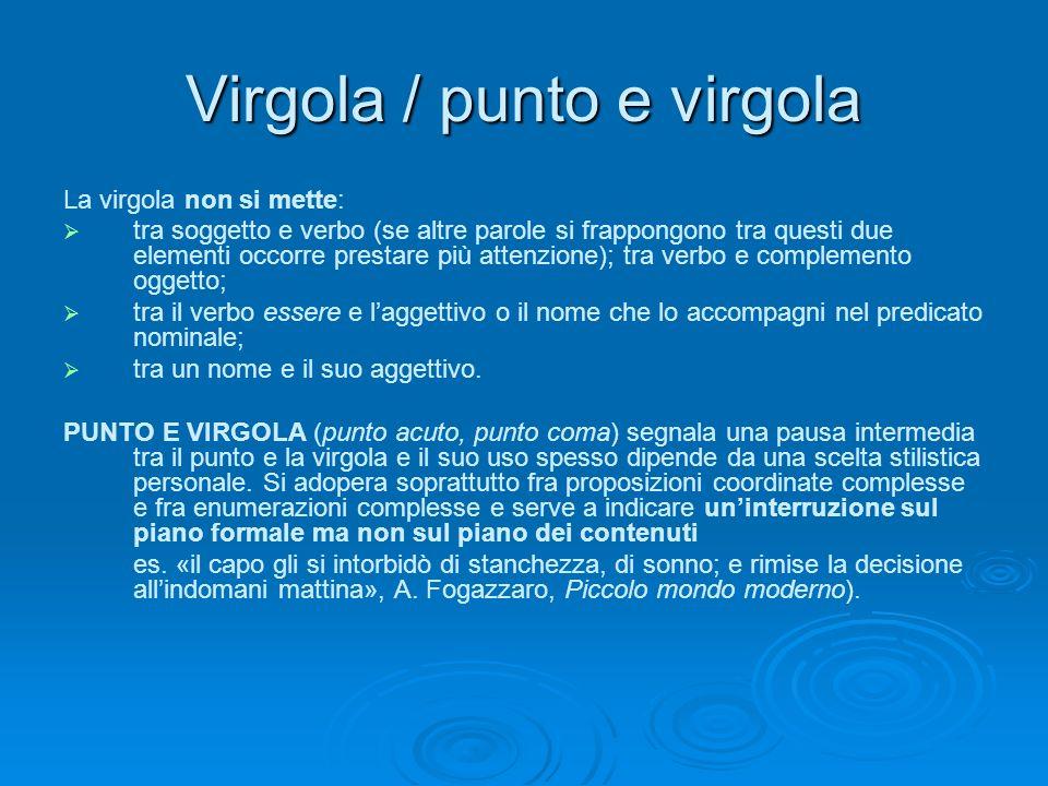 Virgola / punto e virgola La virgola non si mette: tra soggetto e verbo (se altre parole si frappongono tra questi due elementi occorre prestare più a