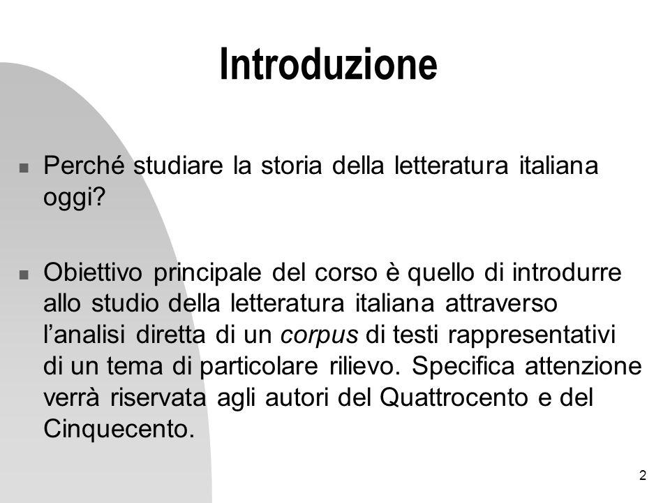 2 Introduzione Perché studiare la storia della letteratura italiana oggi? Obiettivo principale del corso è quello di introdurre allo studio della lett