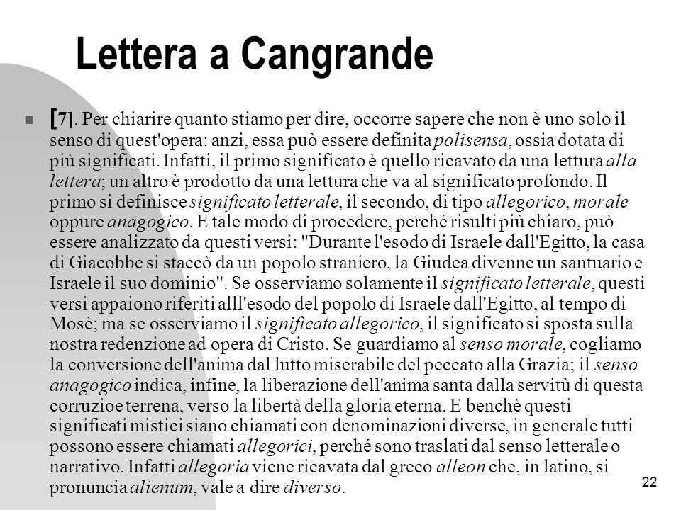 22 Lettera a Cangrande [ 7]. Per chiarire quanto stiamo per dire, occorre sapere che non è uno solo il senso di quest'opera: anzi, essa può essere def