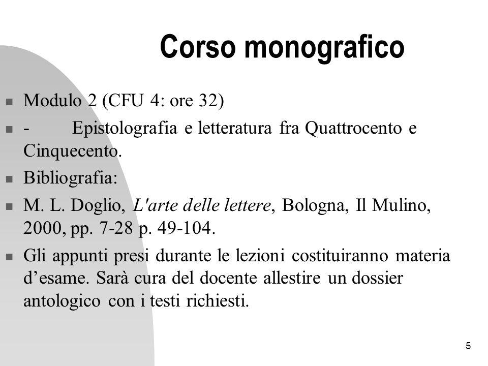 5 Corso monografico Modulo 2 (CFU 4: ore 32) - Epistolografia e letteratura fra Quattrocento e Cinquecento. Bibliografia: M. L. Doglio, L'arte delle l