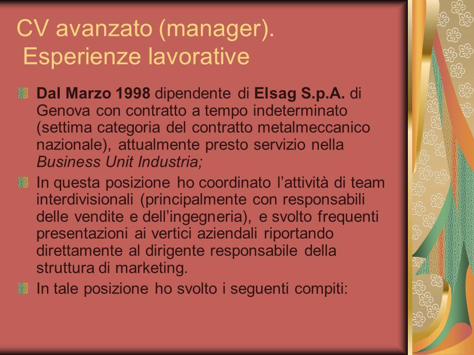CV avanzato (manager). Esperienze lavorative Dal Marzo 1998 dipendente di Elsag S.p.A. di Genova con contratto a tempo indeterminato (settima categori