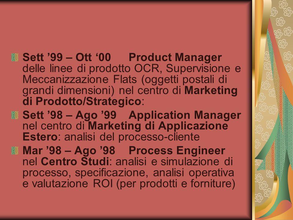 Sett 99 – Ott 00Product Manager delle linee di prodotto OCR, Supervisione e Meccanizzazione Flats (oggetti postali di grandi dimensioni) nel centro di