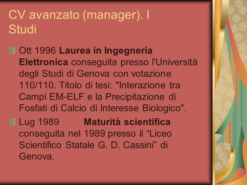 CV avanzato (manager). I Studi Ott 1996Laurea in Ingegneria Elettronica conseguita presso l'Università degli Studi di Genova con votazione 110/110. Ti