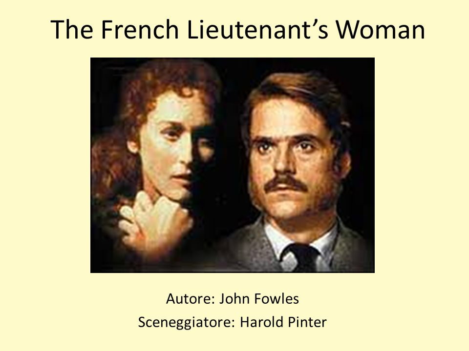 The French Lieutenants Woman Autore: John Fowles Sceneggiatore: Harold Pinter