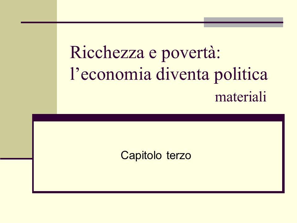 Ricchezza e povertà: leconomia diventa politica materiali Capitolo terzo