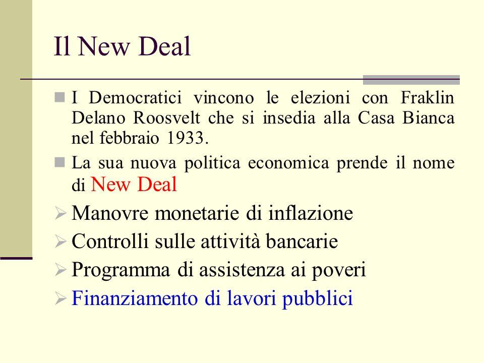 Il New Deal I Democratici vincono le elezioni con Fraklin Delano Roosvelt che si insedia alla Casa Bianca nel febbraio 1933. La sua nuova politica eco