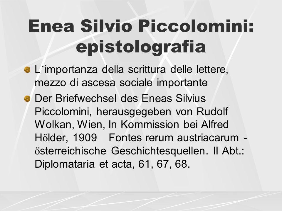 Enea Silvio Piccolomini: epistolografia L importanza della scrittura delle lettere, mezzo di ascesa sociale importante Der Briefwechsel des Eneas Silv