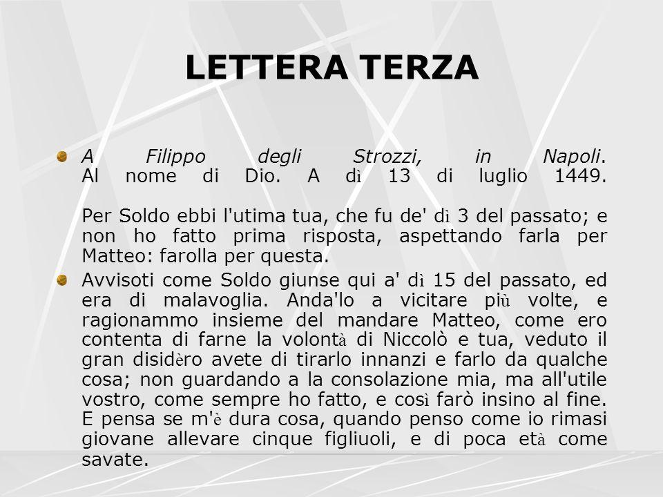 LETTERA TERZA A Filippo degli Strozzi, in Napoli. Al nome di Dio. A d ì 13 di luglio 1449. Per Soldo ebbi l'utima tua, che fu de' d ì 3 del passato; e