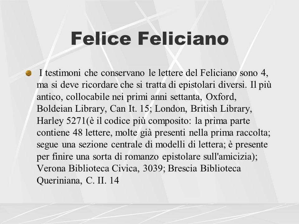 Felice Feliciano I testimoni che conservano le lettere del Feliciano sono 4, ma si deve ricordare che si tratta di epistolari diversi. Il più antico,