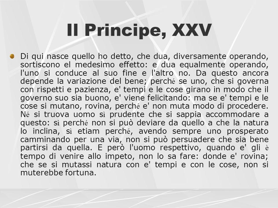 Il Principe, XXV Di qui nasce quello ho detto, che dua, diversamente operando, sortiscono el medesimo effetto: e dua equalmente operando, l'uno si con