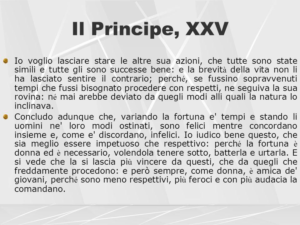 Il Principe, XXV Io voglio lasciare stare le altre sua azioni, che tutte sono state simili e tutte gli sono successe bene: e la brevit à della vita no