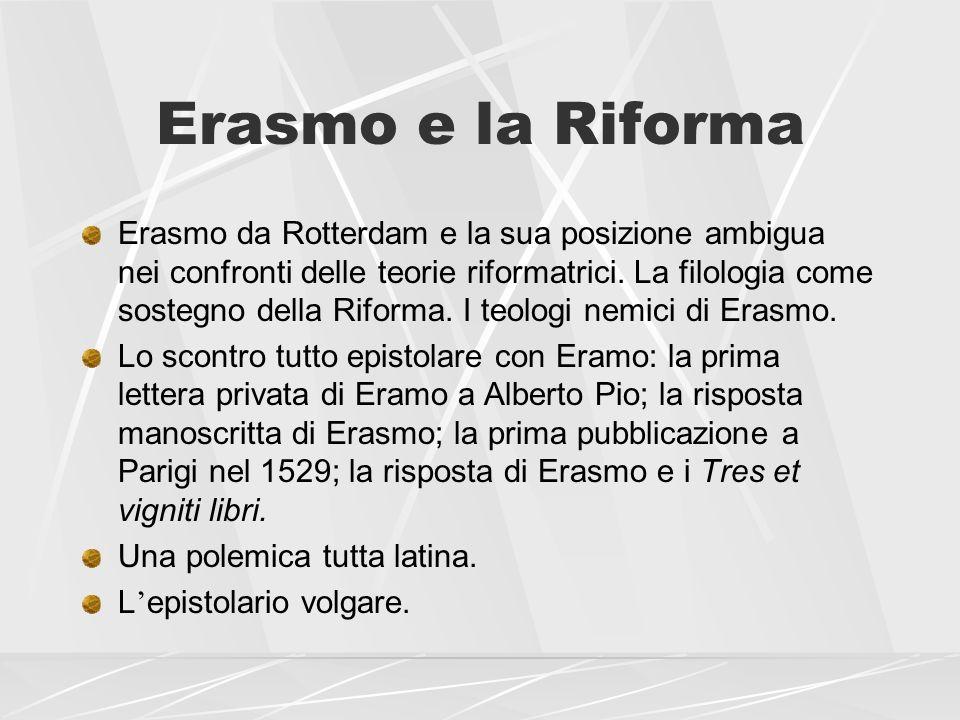 Erasmo e la Riforma Erasmo da Rotterdam e la sua posizione ambigua nei confronti delle teorie riformatrici. La filologia come sostegno della Riforma.