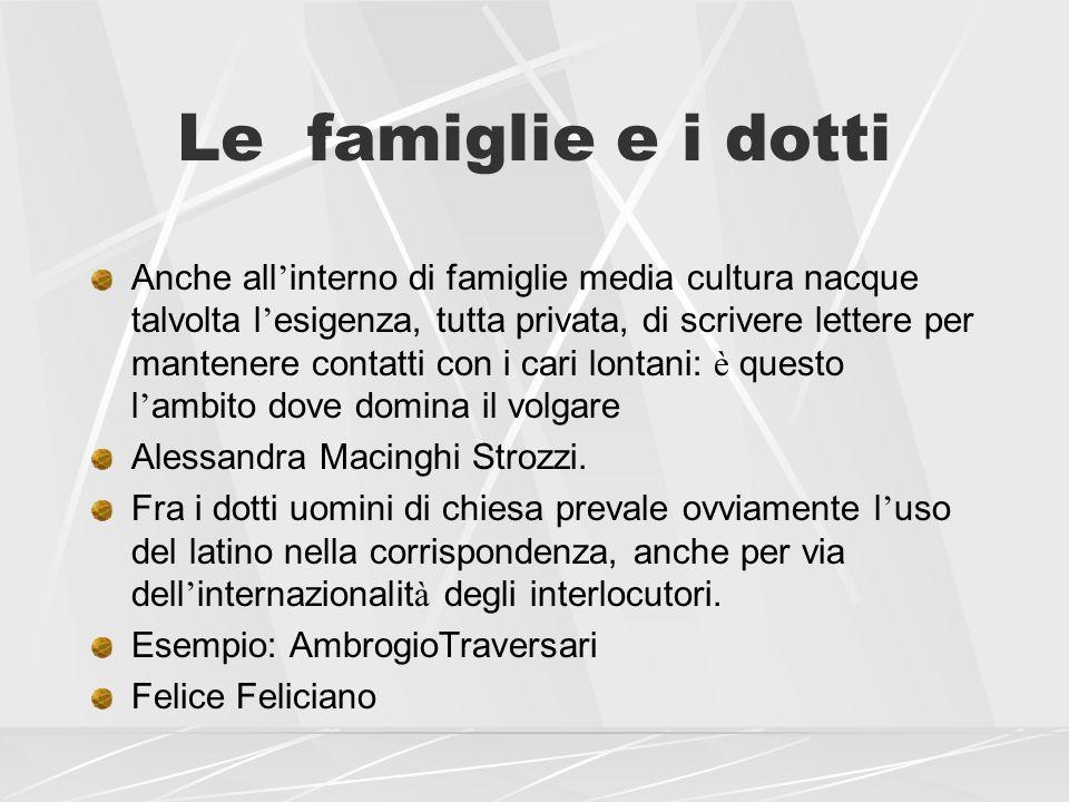 Epistolografia e potere Per alcuni autori l abile utilizzo della corrispondenza rappresentò un potente mezzo di ascesa sociale e di valorizzazione delle conoscenze: Enea Silvio Piccolomini: la nascita delle raccolte e l utilizzo della stampa.