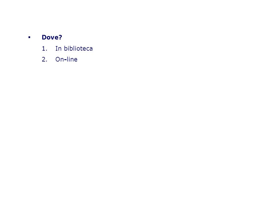 Dove? 1.In biblioteca 2.On-line