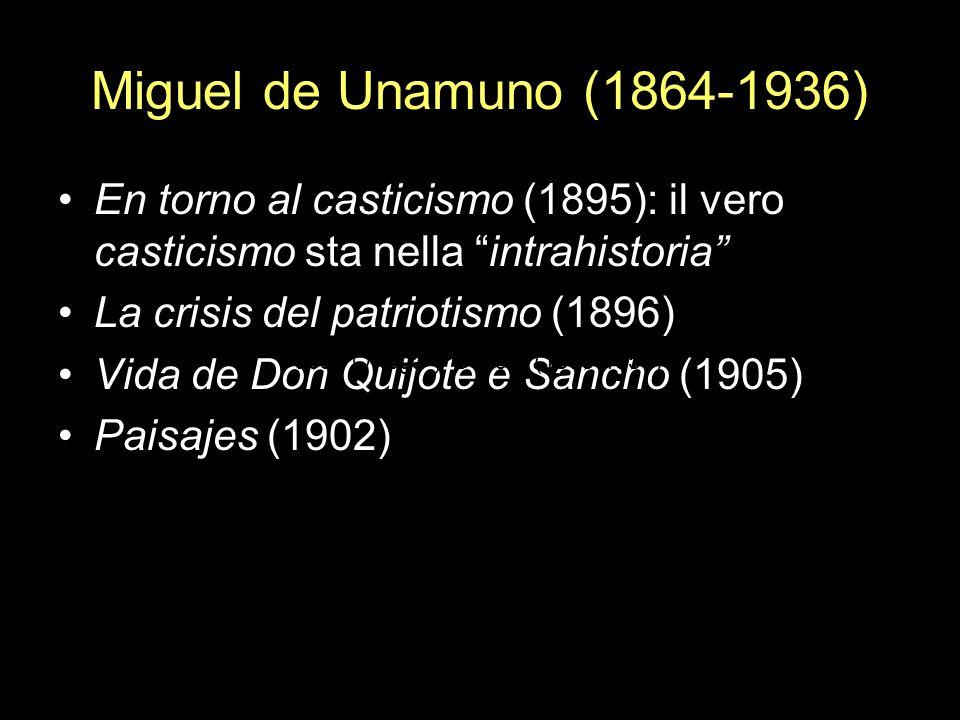 Miguel de Unamuno (1864-1936) En torno al casticismo (1895): il vero casticismo sta nella intrahistoria La crisis del patriotismo (1896) Vida de Don Q