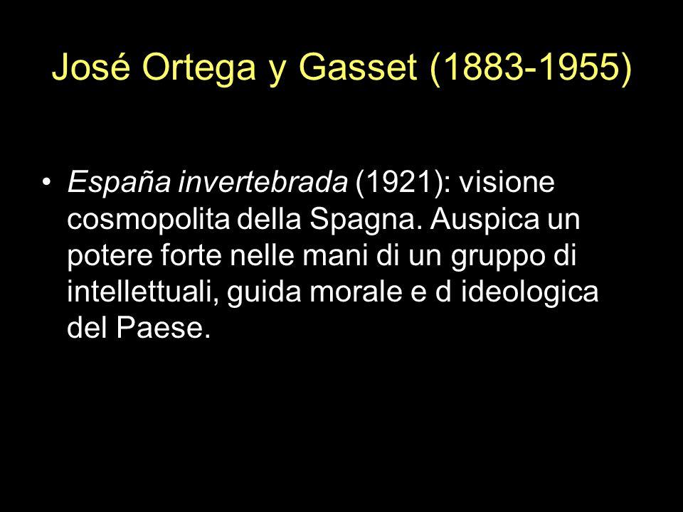 España invertebrada (1921): visione cosmopolita della Spagna. Auspica un potere forte nelle mani di un gruppo di intellettuali, guida morale e d ideol