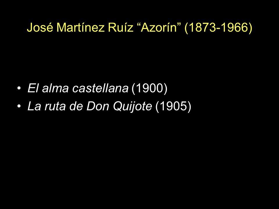 José Martínez Ruíz Azorín (1873-1966) El alma castellana (1900) La ruta de Don Quijote (1905)