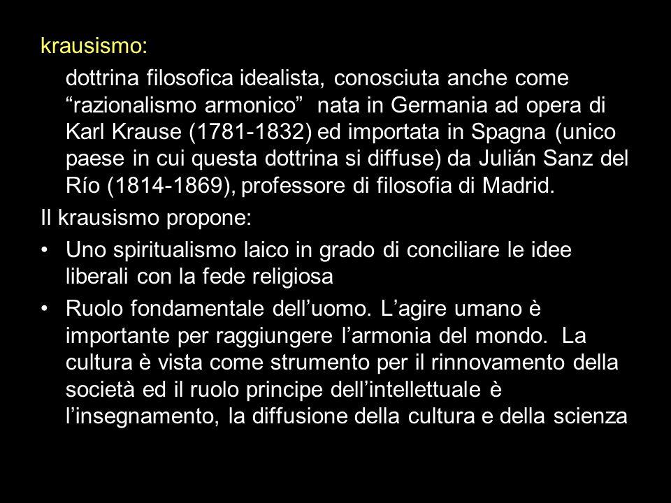 krausismo: dottrina filosofica idealista, conosciuta anche come razionalismo armonico nata in Germania ad opera di Karl Krause (1781-1832) ed importat