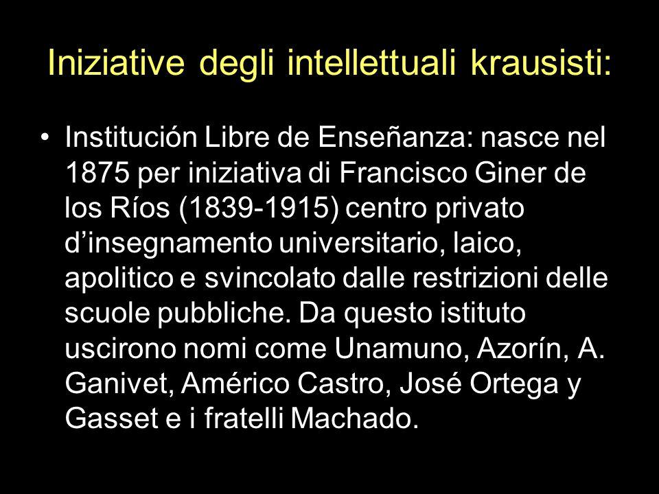 Iniziative degli intellettuali krausisti: Institución Libre de Enseñanza: nasce nel 1875 per iniziativa di Francisco Giner de los Ríos (1839-1915) cen