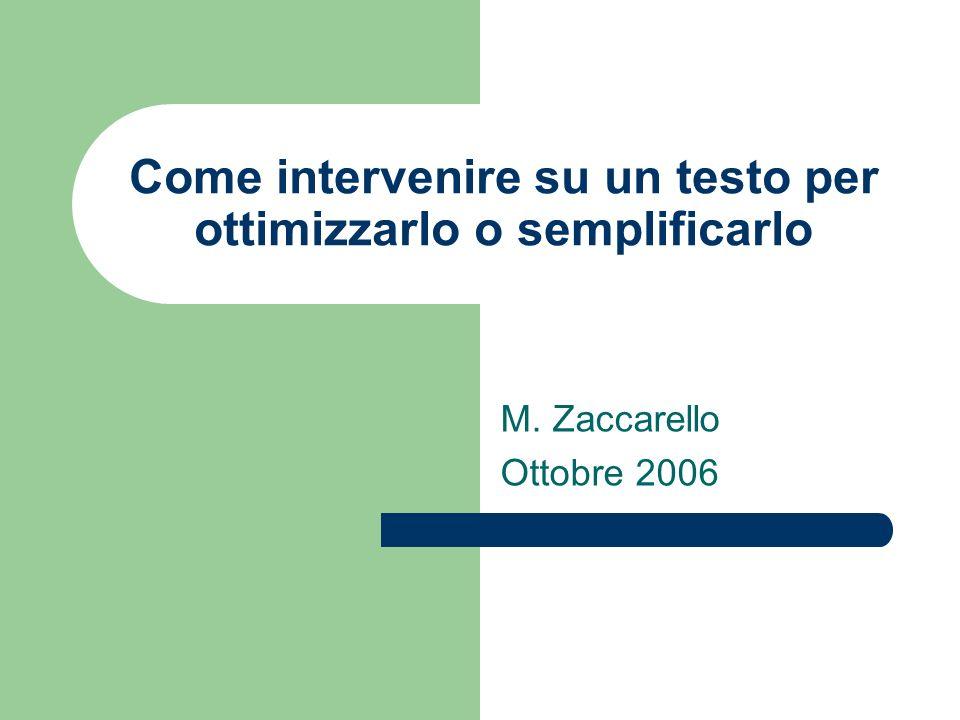Come intervenire su un testo per ottimizzarlo o semplificarlo M. Zaccarello Ottobre 2006