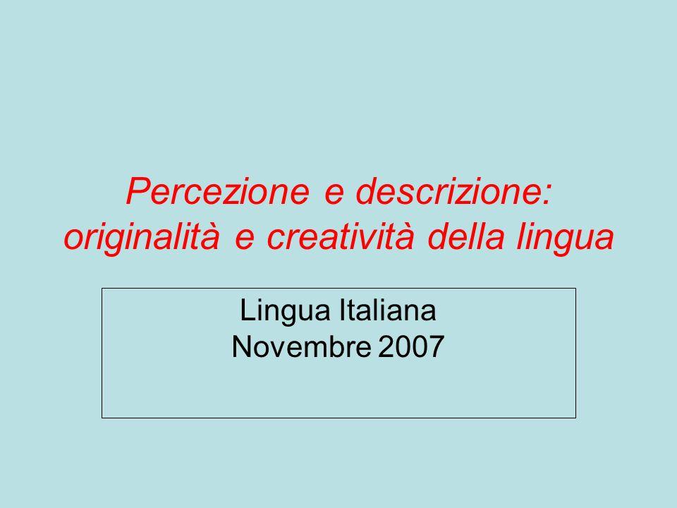 Percezione e descrizione: originalità e creatività della lingua Lingua Italiana Novembre 2007