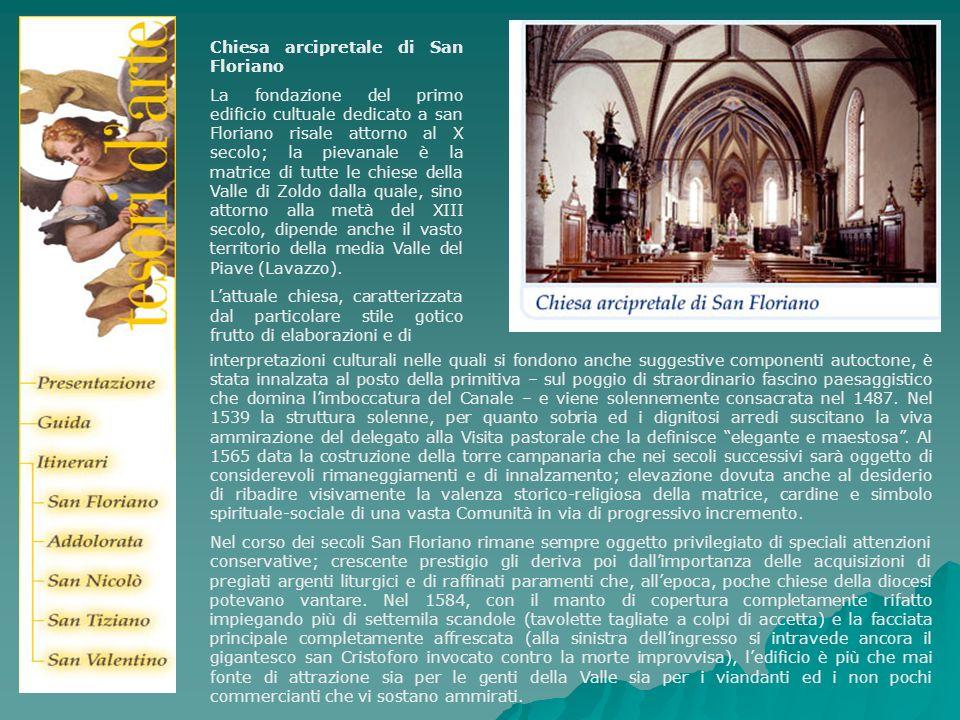 Chiesa arcipretale di San Floriano La fondazione del primo edificio cultuale dedicato a san Floriano risale attorno al X secolo; la pievanale è la mat