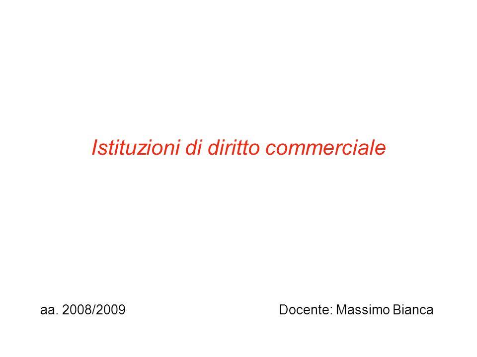 Istituzioni di diritto commerciale aa. 2008/2009Docente: Massimo Bianca