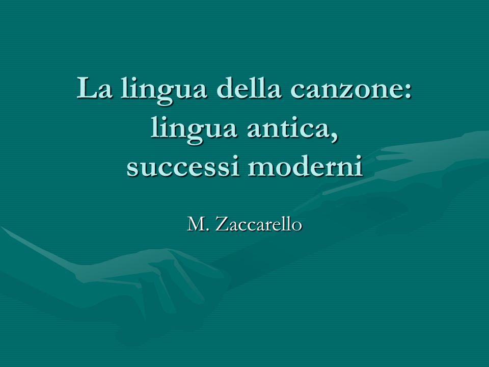 La lingua della canzone: lingua antica, successi moderni M. Zaccarello