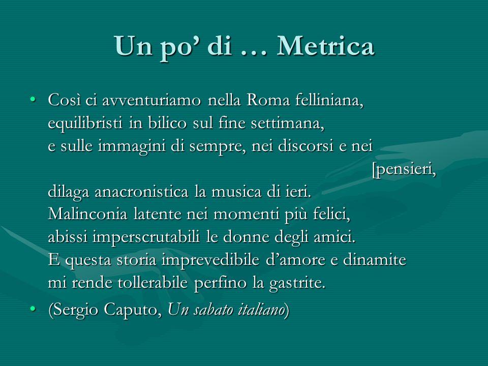 Un po di … Metrica Così ci avventuriamo nella Roma felliniana, equilibristi in bilico sul fine settimana, e sulle immagini di sempre, nei discorsi e nei [pensieri, dilaga anacronistica la musica di ieri.
