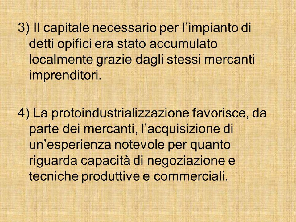 3) Il capitale necessario per limpianto di detti opifici era stato accumulato localmente grazie dagli stessi mercanti imprenditori.