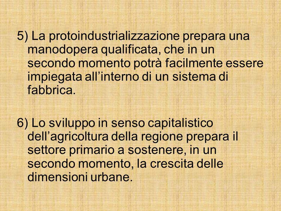 5) La protoindustrializzazione prepara una manodopera qualificata, che in un secondo momento potrà facilmente essere impiegata allinterno di un sistema di fabbrica.