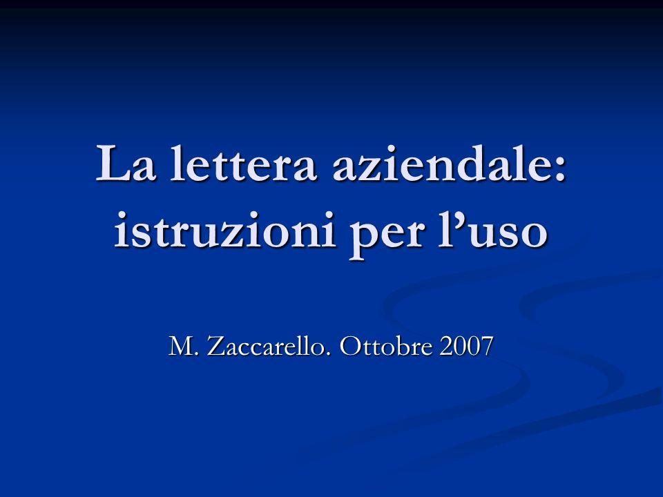La lettera aziendale: istruzioni per luso M. Zaccarello. Ottobre 2007