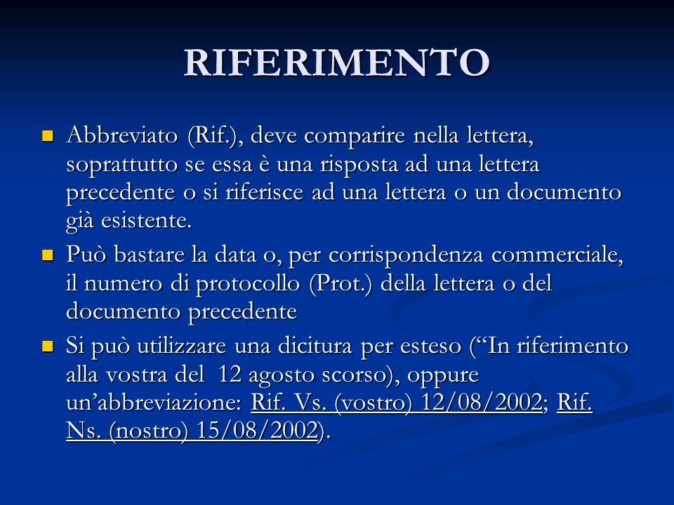 RIFERIMENTO Abbreviato (Rif.), deve comparire nella lettera, soprattutto se essa è una risposta ad una lettera precedente o si riferisce ad una letter