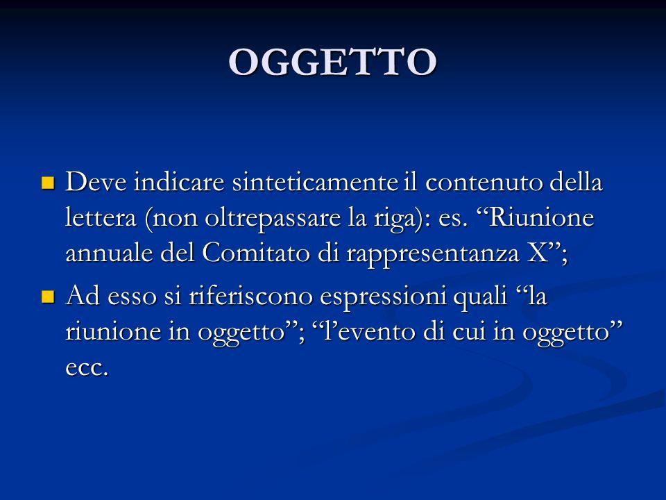 OGGETTO Deve indicare sinteticamente il contenuto della lettera (non oltrepassare la riga): es. Riunione annuale del Comitato di rappresentanza X; Dev