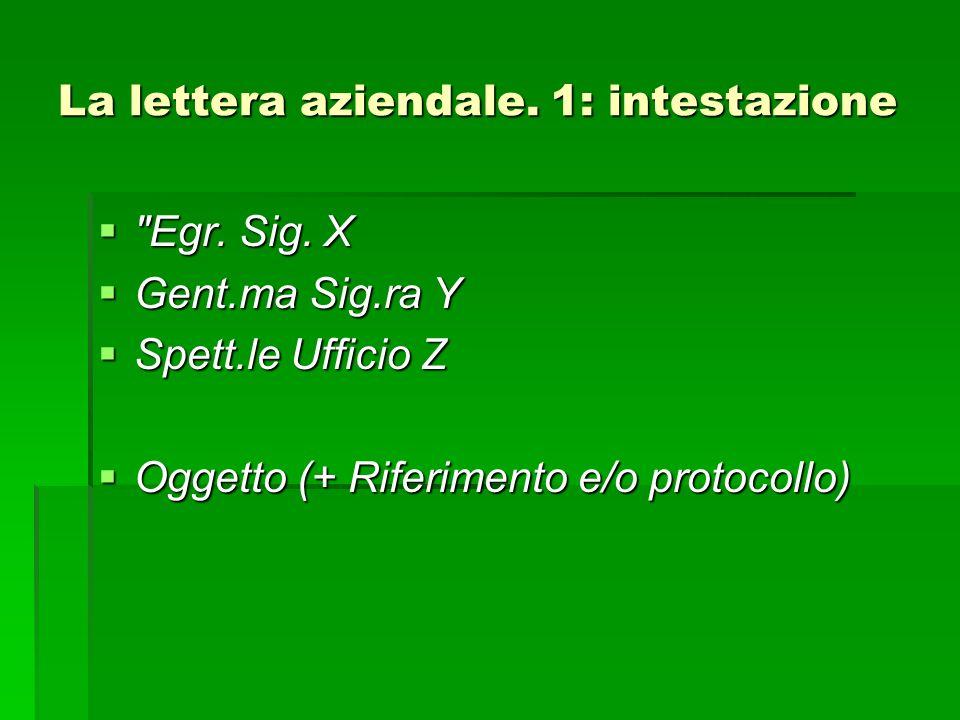 La lettera aziendale.1: intestazione Egr. Sig. X Egr.