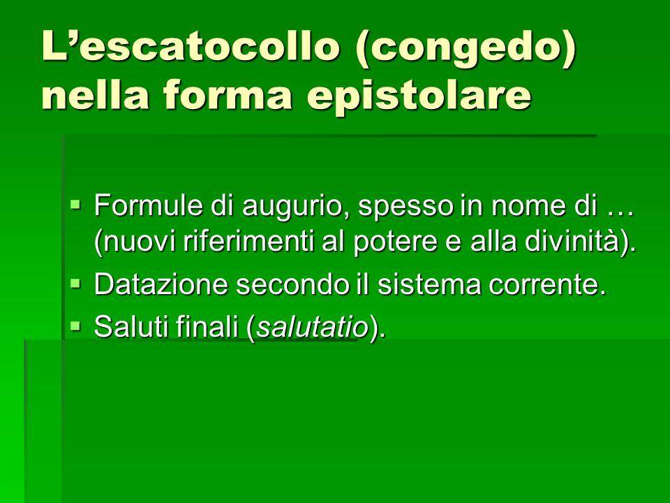 Lescatocollo (congedo) nella forma epistolare Formule di augurio, spesso in nome di … (nuovi riferimenti al potere e alla divinità).