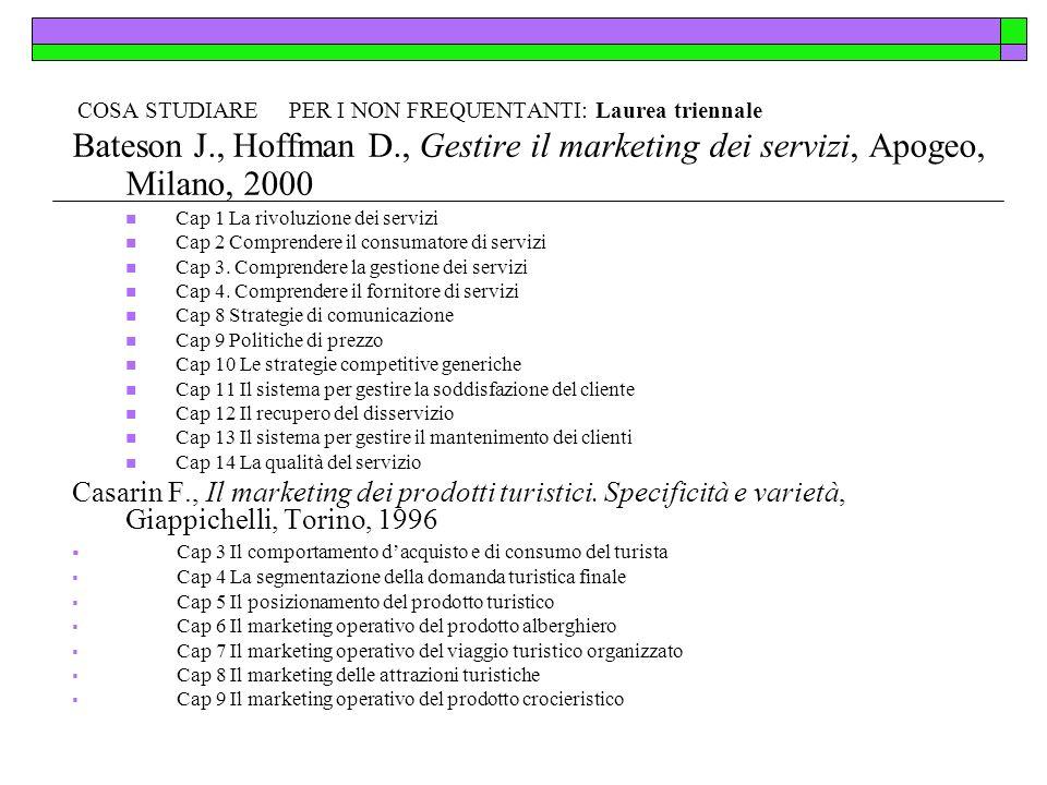COSA STUDIARE PER I NON FREQUENTANTI: Laurea triennale Bateson J., Hoffman D., Gestire il marketing dei servizi, Apogeo, Milano, 2000 Cap 1 La rivoluz