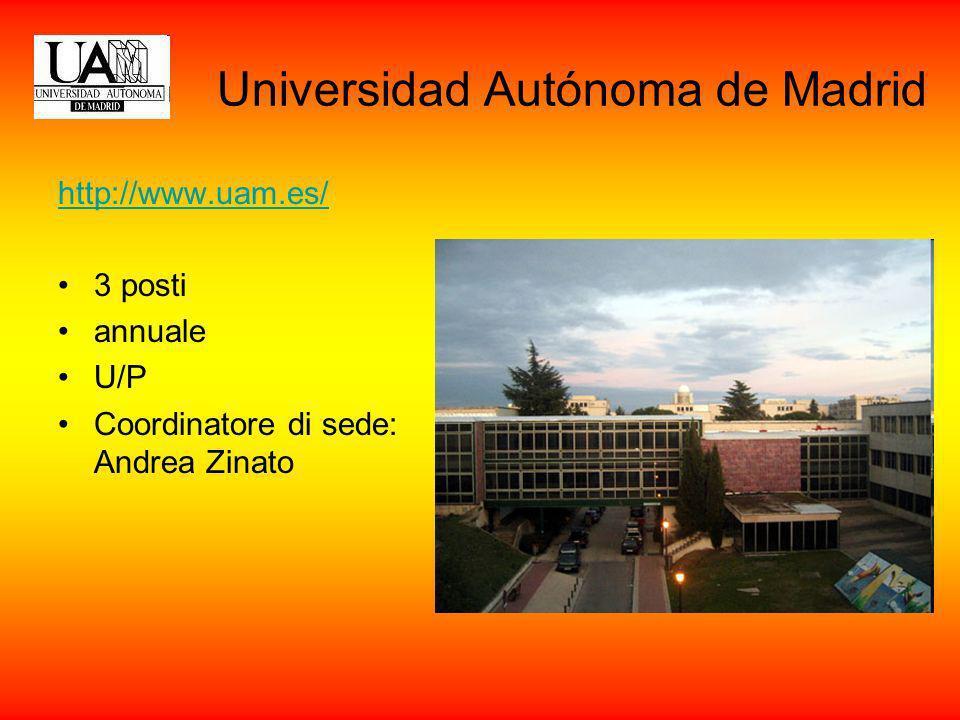 Universidad Autónoma de Madrid http://www.uam.es/ 3 posti annuale U/P Coordinatore di sede: Andrea Zinato