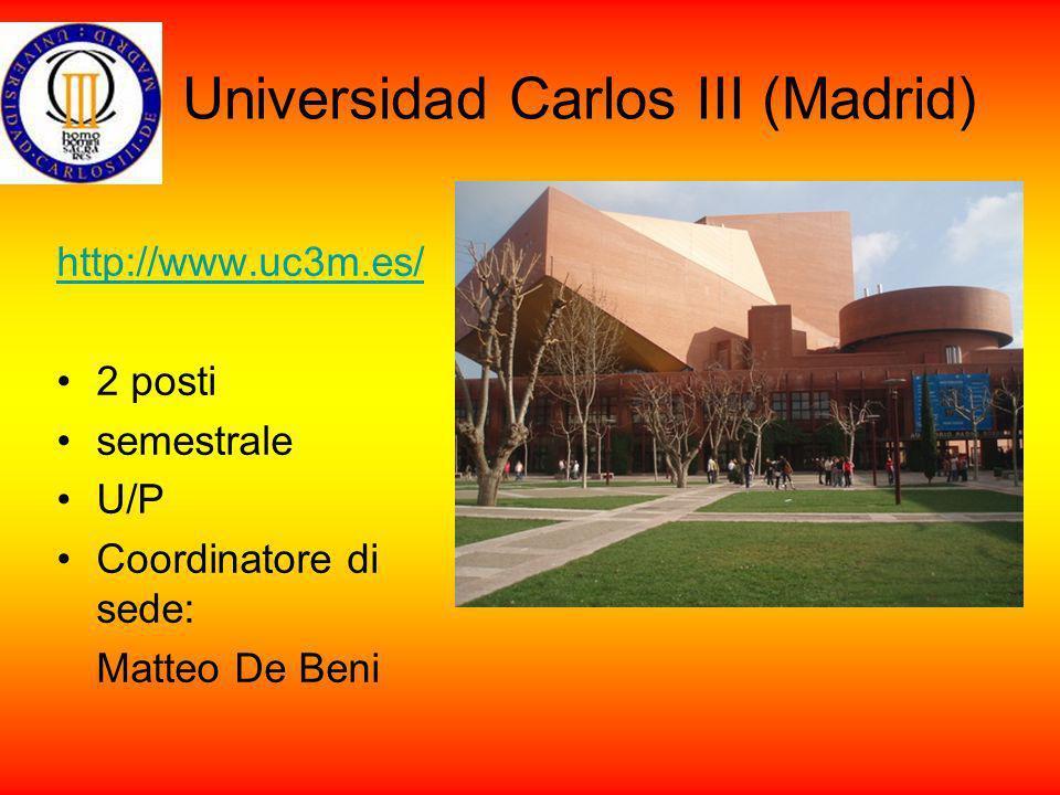 Universidad Carlos III (Madrid) http://www.uc3m.es/ 2 posti semestrale U/P Coordinatore di sede: Matteo De Beni