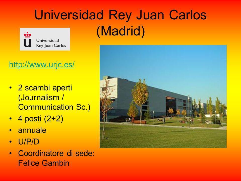 Universidad Rey Juan Carlos (Madrid) http://www.urjc.es/ 2 scambi aperti (Journalism / Communication Sc.) 4 posti (2+2) annuale U/P/D Coordinatore di sede: Felice Gambin
