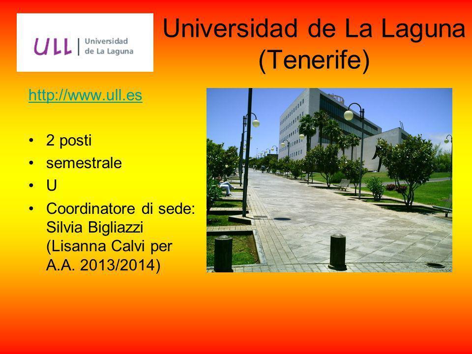 Universidad de La Laguna (Tenerife) http://www.ull.es 2 posti semestrale U Coordinatore di sede: Silvia Bigliazzi (Lisanna Calvi per A.A. 2013/2014)