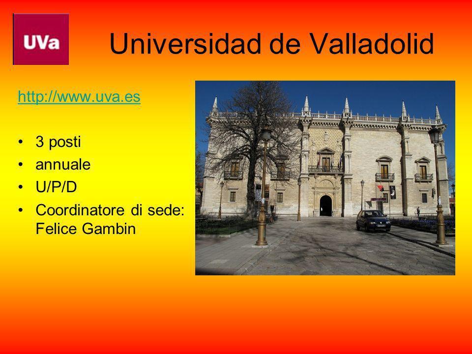 Universidad de Valladolid http://www.uva.es 3 posti annuale U/P/D Coordinatore di sede: Felice Gambin