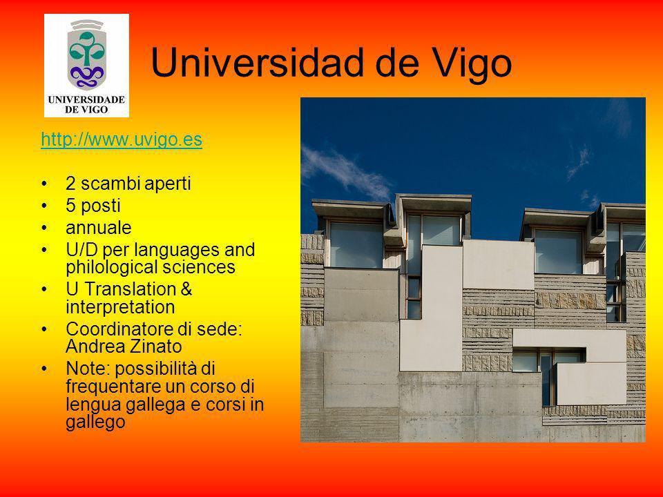 Universidad de Vigo http://www.uvigo.es 2 scambi aperti 5 posti annuale U/D per languages and philological sciences U Translation & interpretation Coo