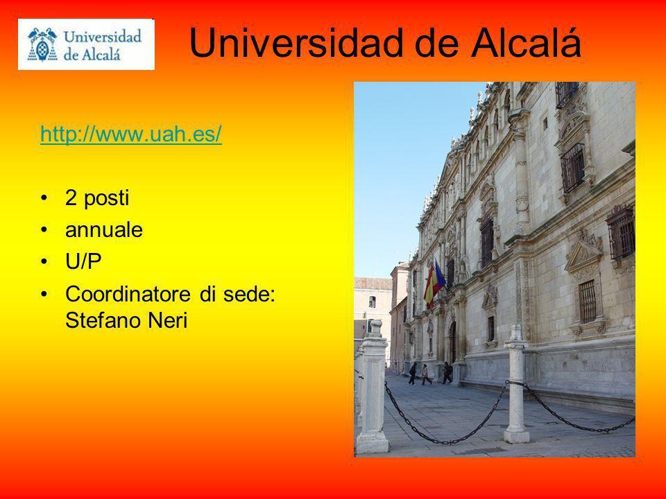 Universidad de Alcalá http://www.uah.es/ 2 posti annuale U/P Coordinatore di sede: Stefano Neri