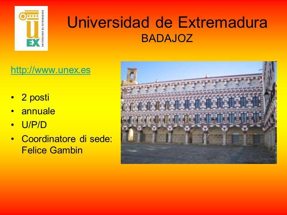 Universidad de Extremadura BADAJOZ http://www.unex.es 2 posti annuale U/P/D Coordinatore di sede: Felice Gambin