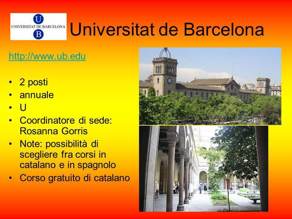 Universitat de Barcelona http://www.ub.edu 2 posti annuale U Coordinatore di sede: Rosanna Gorris Note: possibilità di scegliere fra corsi in catalano