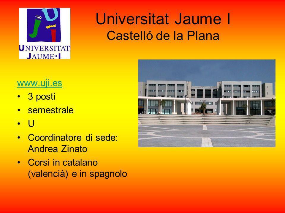 Universitat Jaume I Castelló de la Plana www.uji.es 3 posti semestrale U Coordinatore di sede: Andrea Zinato Corsi in catalano (valencià) e in spagnol