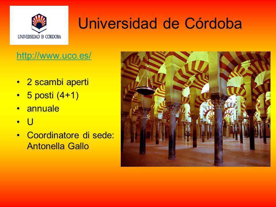 http://www.uco.es/ 2 scambi aperti 5 posti (4+1) annuale U Coordinatore di sede: Antonella Gallo Universidad de Córdoba