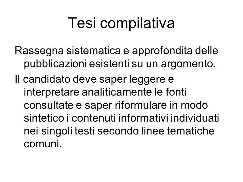 Tesi compilativa Rassegna sistematica e approfondita delle pubblicazioni esistenti su un argomento. Il candidato deve saper leggere e interpretare ana