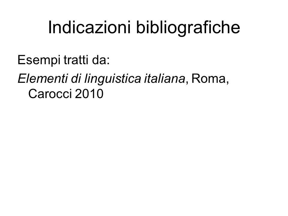 Indicazioni bibliografiche Esempi tratti da: Elementi di linguistica italiana, Roma, Carocci 2010